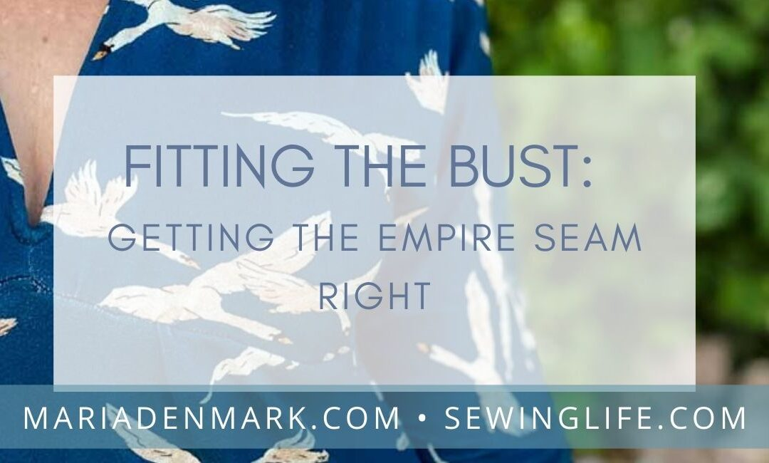 Fitting: How to fit an empire seam for a larger (or lower) bust